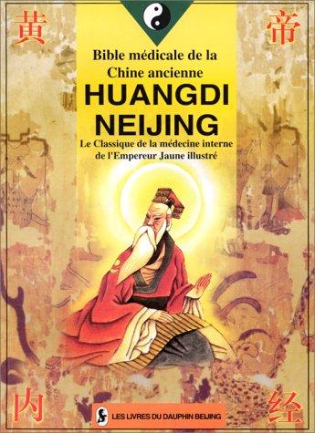 Bible médicale de la Chine ancienne – Huangdi Neijing – le classique de la médecine interne de l'Empereur Jaune illustré
